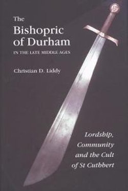 The Bishopric of Durham in the Late Middle Ages - Lordship, Community and the Cult of St Cuthbert