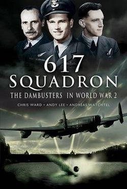 The dambusters in world war 2 - 617 Squadron