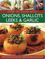 How to Cook With Onions, Shallots, Leeks and Garlic