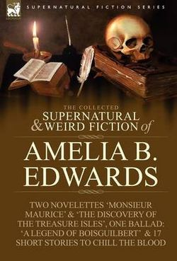 The Collected Supernatural and Weird Fiction of Amelia B. Edwards