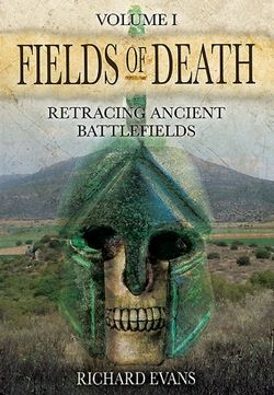 Fields of Death: Retracing Ancient Battlefileds: Volume 1