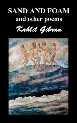 Sand and Foam and Other Poems