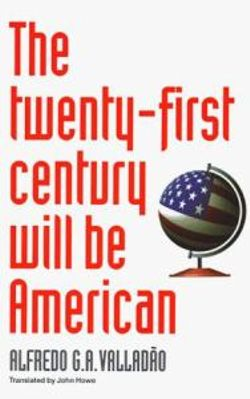 The Twenty-First Century Will Be American