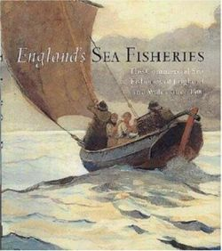 England's Sea Fisheries: The Commercial Sea Fisheries of England and Wales Since 1300