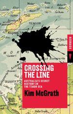 Crossing the Line: Australias Secret History in the Timor Sea