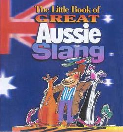 The Little Book of Great Aussie Slang