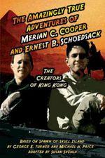 The Amazingly True Adventures of Merian C. Cooper and Ernest B. Schoedsack