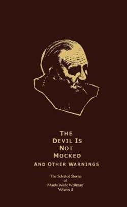 The Selected Stories of Manly Wade Wellman Volume 2: The Devil is Not Mocked & Other Warnings