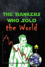 The Bankers Who Sold The World