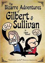 The Bizarre Adventures of Gilbert and Sullivan