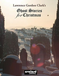Lawrence Gordon Clark's Ghost Stories For Christmas: Supernatural tales selected by Lawrence Gordon Clark