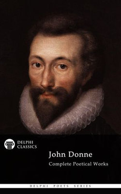 Complete Poetical Works of John Donne (Delphi Classics)