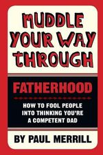 Muddle Your Way Through Fatherhood