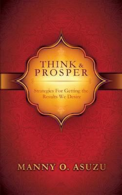 Think and Prosper - Strategies for Getting the Results We Desire