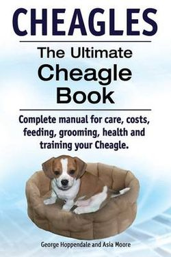 Cheagles. The Ultimate Cheagle Book. Complete manual for care, costs, feeding, grooming, health and training your Cheagle dog.