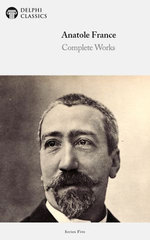 Complete Works of Anatole France (Delphi Classics)