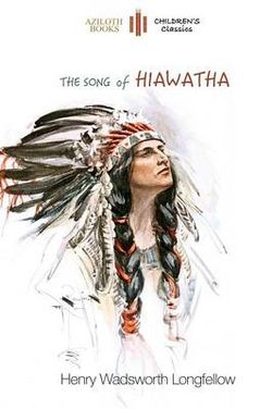 The Song of Hiawatha; Abridged for Children with 48 Colour Illustrations (Aziloth Books)
