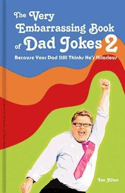 The Very Embarrassing Book of Dad Jokes 2