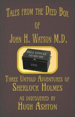 Tales from the Deed Box of John H. Watson M.D.