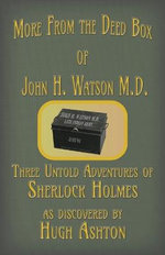 More from the Deed Box of John H. Watson M.D.
