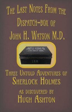 The Last Notes From the Dispatch-box of John H. Watson M.D.
