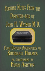 Further Notes from the Dispatch-Box of John H. Watson M.D.