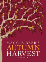 Maggie Beer's Autumn Harvest Recipes