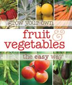 Grow Your Own Fruit and Vegetables the Easy Way