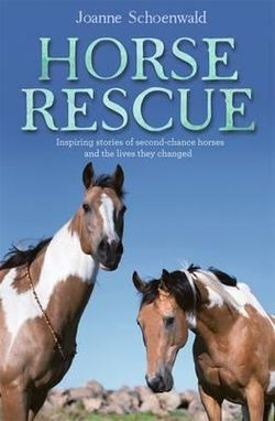 Horse Rescue: Inspiring Stories Of Second-Chance Horses AndThe Lives They Changed