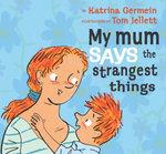 My Mum Says The Strangest Things