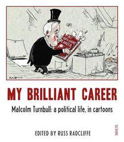 My Brilliant Career:  Malcolm Turnbull