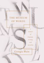 The Museum of Words: A Memoir of Language, Writing, and Mort