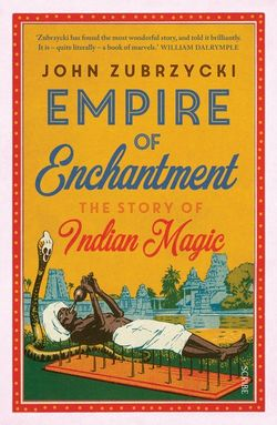 Empire of Enchantment: The Story of Indian Magic
