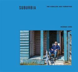 Suburbia: The Familiar and Forgotten