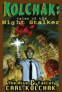 Kolchak: Tales of the Night Stalker - the Rise and Fall of Carl Kolchak