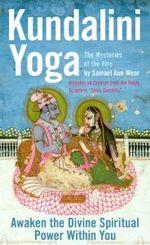 Kundalini Yoga : the Mysteries of Fire