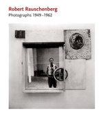 Robert Rauschenberg: Photographs