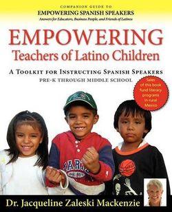 Empowering Educators of Latino Children - A Toolkit for Teaching Spanish Speakers PreK through Middle School