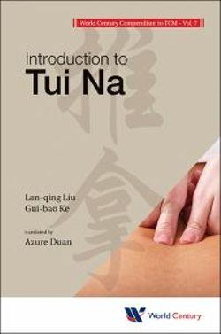 World Century Compendium To Tcm - Volume 7: Introduction To Tui Na
