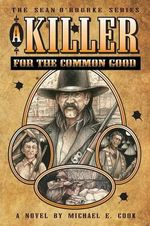 A Killer for the Common Good (the Sean O'Rourke Series - Book 1)
