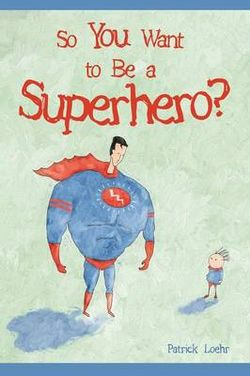 So You Want to Be a Superhero?