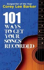 101 Ways to Get Your Songs Recorded