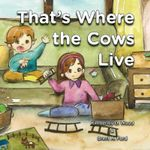 That's Where the Cows Live
