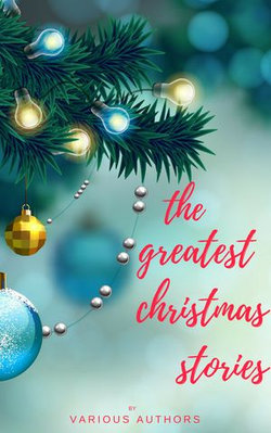 The Greatest Christmas Stories: 120+ Authors, 250+ Magical Christmas Stories