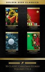 50 Classic Christmas Stories Maxipack: 100+ Authors, 200 Novels, Novellas, Stories, Poems & Carols (Golden Deer Classics)