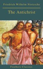 The Antichrist (Best Navigation, Active TOC) (Feathers Classics)