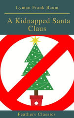 A Kidnapped Santa Claus (Best Navigation, Active TOC)(Feathers Classics)