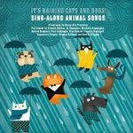 It's Raining Cats & Dogs: Sing-Along Animal Songs