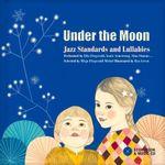 Under The Moon: Jazz Standards & Lullabies