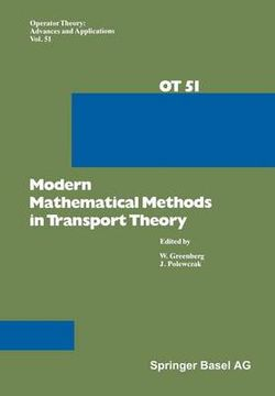 Modern Mathematical Methods in Transport Theory